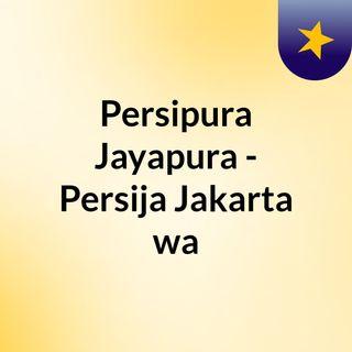 Persipura Jayapura - Persija Jakarta wa
