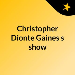 Christopher Dionte Gaines's show