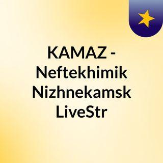 KAMAZ - Neftekhimik Nizhnekamsk LiveStr