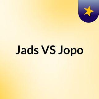 Jads VS Jopo