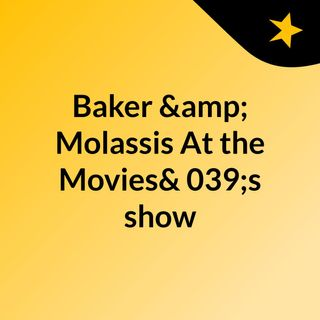 Baker & Molassis At the Movies's show