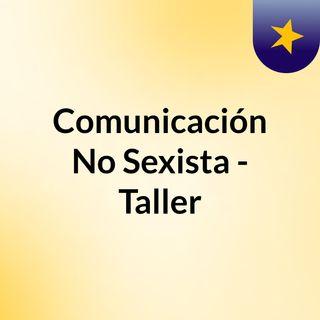 Comunicación No Sexista - Taller