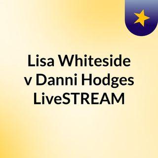 Lisa Whiteside v Danni Hodges LiveSTREAM