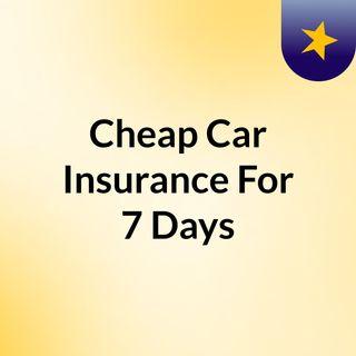 Cheap Car Insurance For 7 Days