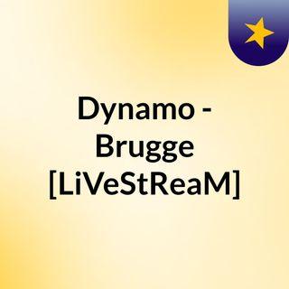 Dynamo - Brugge [LiVeStReaM]