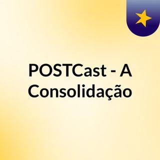 POSTCast -  A Consolidação