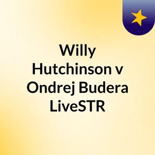 Willy Hutchinson v Ondrej Budera LiveSTR