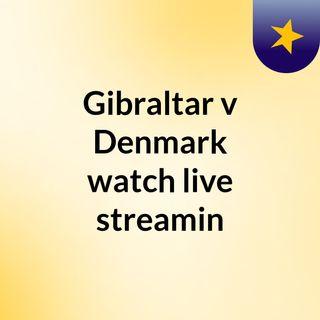 Gibraltar v Denmark watch live streamin