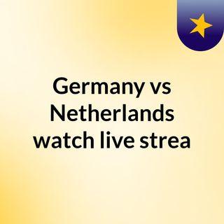 Germany vs Netherlands watch live strea