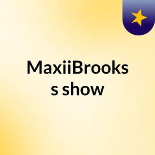 MaxiiBrooks's show