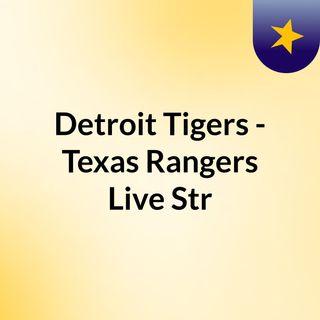 Detroit Tigers - Texas Rangers Live'Str