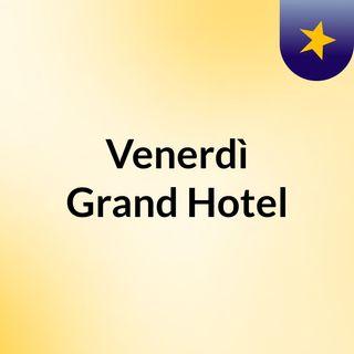 Venerdì Grand Hotel