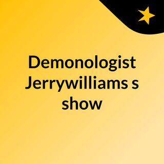 Demonologist Jerrywilliams's show