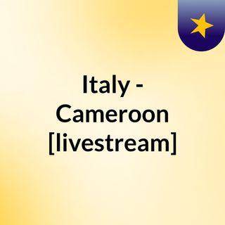 Italy - Cameroon [livestream]