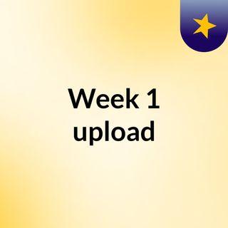 Week 1 upload