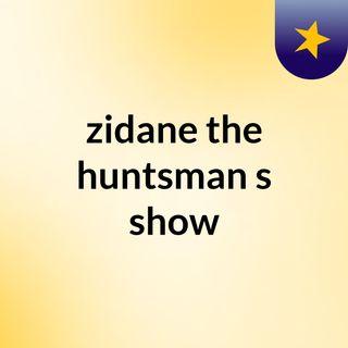 Episode 20 - zidane the huntsman's show