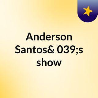Anderson Santos's show