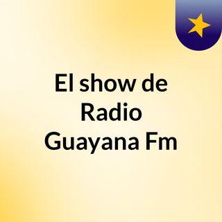 El show de Radio Guayana Fm