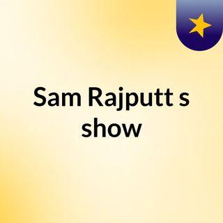 Sam Rajputt's show