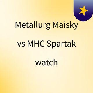Metallurg Maisky vs МHC Spartak watch