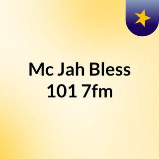 Mc Jah Bless 101:7fm