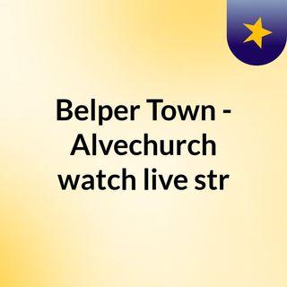 Belper Town - Alvechurch watch live str