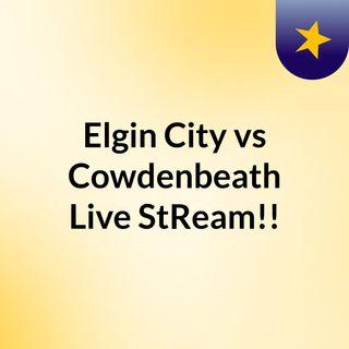 Elgin City vs Cowdenbeath Live'StReam!!