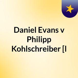 Daniel Evans v Philipp Kohlschreiber [l