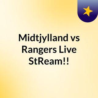 Midtjylland vs Rangers Live'StReam!!