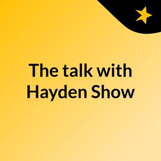 The talk with Hayden Show