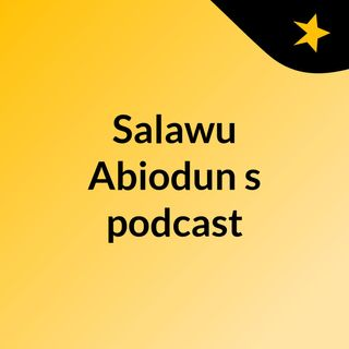 Episode 6 - Salawu Abiodun's Live Broadcast