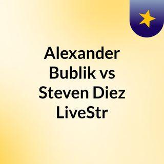 Alexander Bublik vs Steven Diez LiveStr