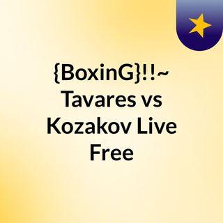 {BoxinG}!!~ Tavares vs Kozakov Live Free