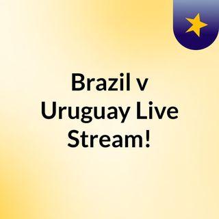 Brazil v Uruguay Live Stream!