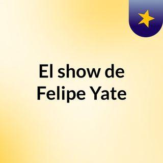 El show de Felipe Yate