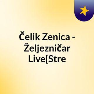 Čelik Zenica - Željezničar Live[Stre
