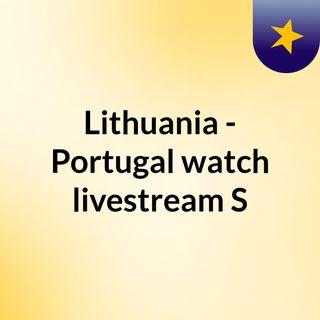 Lithuania - Portugal watch livestream S