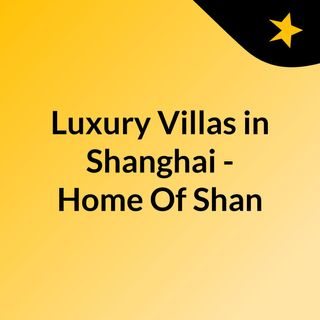 Luxury Villas in Shanghai - Home Of Shanghai