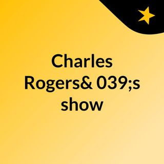Episode 6 - Charles Rogers's show