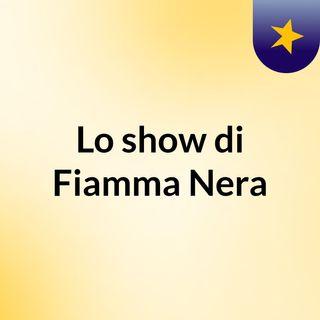 Lo show di Fiamma Nera