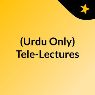 (Urdu Only) Tele-Lectures
