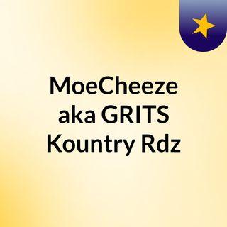 MoeCheeze aka GRITS Kountry Rdz