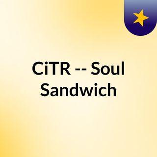 CiTR -- Soul Sandwich