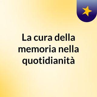La cura della memoria nella quotidianità