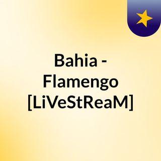 Bahia - Flamengo [LiVeStReaM]