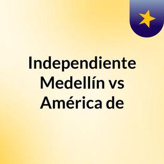 Independiente Medellín vs América de