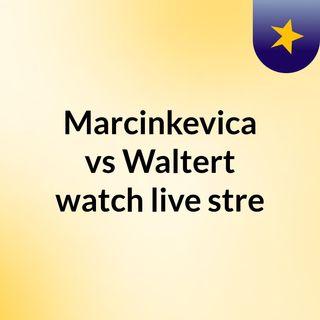 Marcinkevica vs Waltert watch live stre