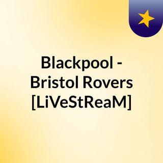 Blackpool - Bristol Rovers [LiVeStReaM]
