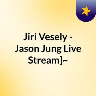 Jiri Vesely - Jason Jung Live Stream]~