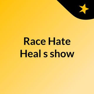 Race , Hate and Healing Part 3